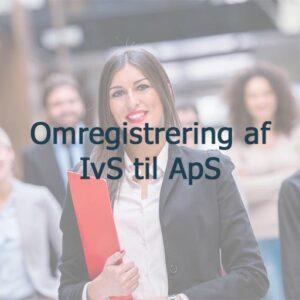 Omregistrering af IvS til Anpartsselskab ApS